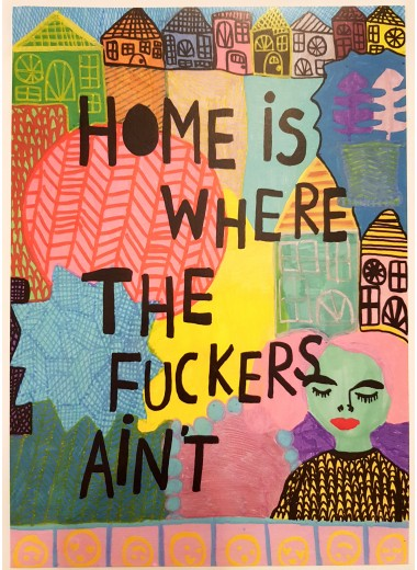 Home is where the fuckers ain't. Print